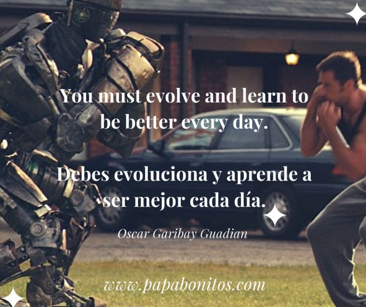Debes evoluciona y aprende a ser mejor cada día.You must evolve and learn to be better every d